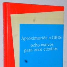Libros de segunda mano: APROXIMACIÓN A GRIS. OCHO MARCOS PARA ONCE CUADROS. Lote 165784702