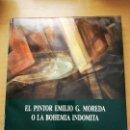 Libros de segunda mano: EL PINTOR EMILIO G. MOREDA O LA BOHEMIA INDOMITA (ANTONIO L. BOUZA) GOBIERNO DE LA RIOJA. Lote 166243990