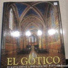Libros de segunda mano: EL GOTICO ARQUITECTURA. ESCULTURA. PINTURA. Lote 166481502