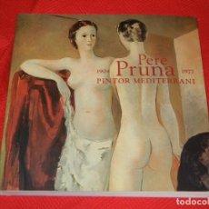 Libros de segunda mano: PERE PRUNA 1904-1977 . PINTOR MEDITERRANI. - TEXTOS ISABEL COLL, ANTONI SELLA. 2004. Lote 166790862