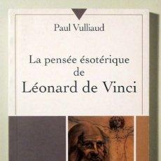 Livros em segunda mão: VULLIAUD, PAUL - LA PENSÉE ÉSOTÉRIQUE DE LÉONARD DE VINCI - PARIS, 1981. Lote 166974300