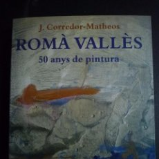 Libros de segunda mano: ROMÀ VALLÈS. 50 ANYS DE PÌNTURA.. Lote 167171792