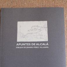 Libros de segunda mano: APUNTES DE ALCALÁ. DIBUJOS DE JENARO PÉREZ VILLAAMIL. CASA DE LA ENTREVISTA. ALCALÁ DE HENARES.. Lote 167297932