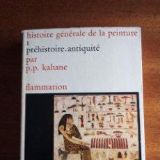 Libros de segunda mano: HISTOIRE GÉNÉRALE DE LA PEINTURE. PRÉHISTOIRE. ANTIQUITÉ. P.P KAHANE. FLAMMARION 1.968. EN FRANCÉS.. Lote 167571732