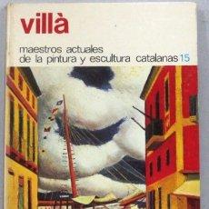 Libros de segunda mano: VILLA - MAESTROS ACTUALES DE LA PINTURA Y ESCULTURA CATALANAS - TAPA DURA . Lote 167576840