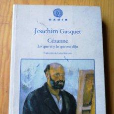 Libros de segunda mano: CÉZANNE, LO QUE VI Y LO QUE ME DIJO- JOACHIM GASQUET, GADIR ED. (ESTUDIOS SOBRE ARTISTAS).. Lote 168085488