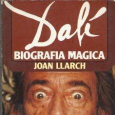 Libros de segunda mano: DALÍ, BIOGRAFÍA MÁGICA, JOAN LLARCH. Lote 168509096