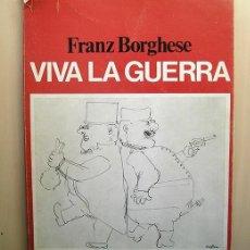 Libros de segunda mano: FRANZ BORGHESE (ROMA 1941-2005) - VIVA LA GUERRA - EDIZIONI D'ARTE IL GIANICOLO, PERUGIA, 1976. Lote 168740832