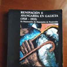 Libros de segunda mano: RENOVACIÓN E AVANGARDA EN GALICIA (1925-1933). OS PENSIONADOS DA DEPUTACIÓN DE PONTEVEDRA. PINTURA . Lote 169470008