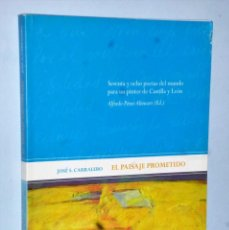 Libros de segunda mano: EL PAISAJE PROMETIDO (SESENTA Y OCHO POETAS DEL MUNTO PARA UN PINTOR DE CASTILLA Y LEÓN). Lote 170466616