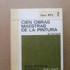 Libros de segunda mano: LIBRO CIEN OBRAS MAESTRAS DE LA PINTURA - M OLIVAR - COLECCION RTV Nº 2 EDITORIAL SALVAT 1969. Lote 53966066