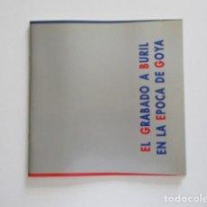 Libros de segunda mano: EL GRABADO A BURIL EN LA ÉPOCA DE GOYA, MUSEO CASA NATAL DE GOYA, 1990. Lote 171361137