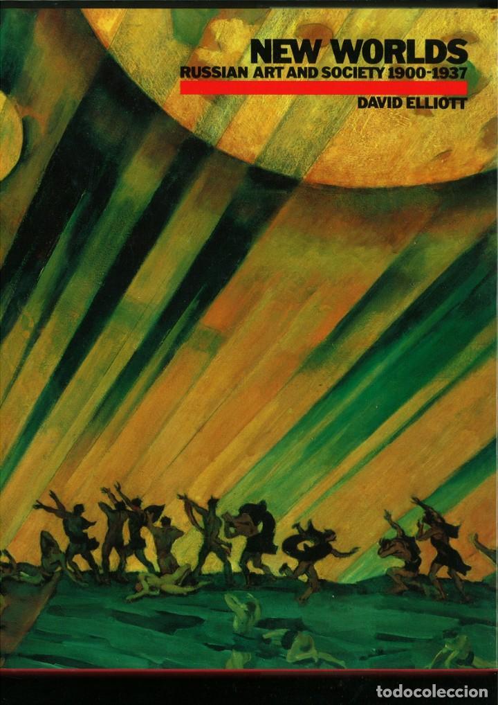 NEW WORLDS. RUSSIAN ART AND SOCIETY 1900-1937. DAVID ELLIOTT (Libros de Segunda Mano - Bellas artes, ocio y coleccionismo - Pintura)