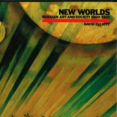 Libros de segunda mano: NEW WORLDS. RUSSIAN ART AND SOCIETY 1900-1937. DAVID ELLIOTT. Lote 171445139