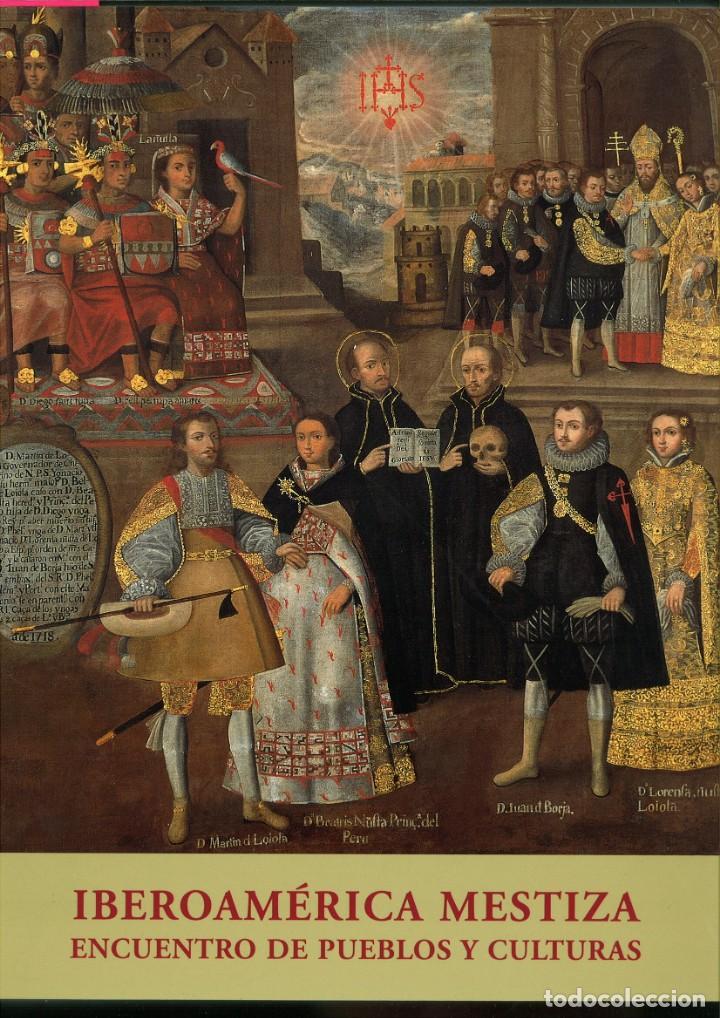IBEROÁMERICA MESTIZA. ENCUENTRO DE PUEBLOS Y CULTURAS. CATÁLOGO EXPOSICIÓN (Libros de Segunda Mano - Bellas artes, ocio y coleccionismo - Pintura)