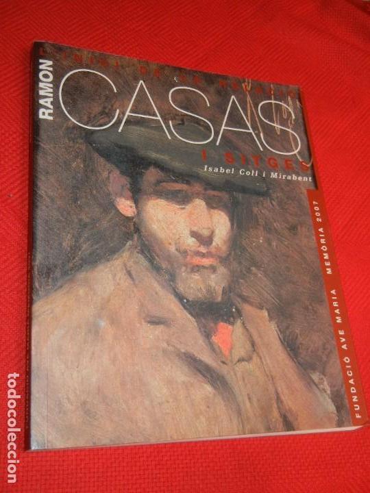 RAMON CASAS I SITGES. L'INICI DE LA RELACIO, ISABEL COLL I MIRABENT 2007 FUND.AVE MARIA (Libros de Segunda Mano - Bellas artes, ocio y coleccionismo - Pintura)