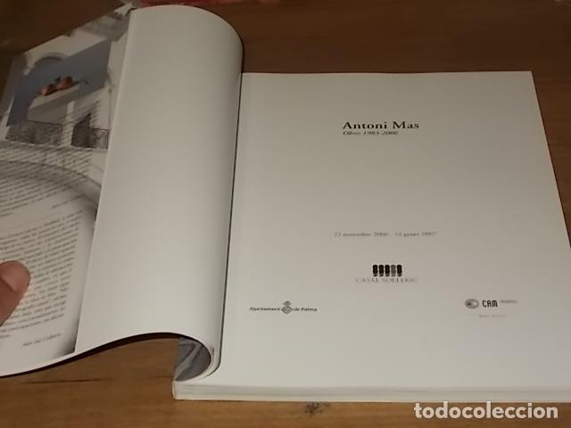Libros de segunda mano: ANTONI MAS. OBRES 1983 - 2006 . CASAL SOLLERIC. AJUNTAMENT DE PALMA. 2006. MALLORCA . - Foto 3 - 171976787