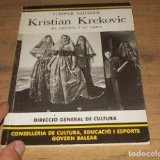 Libros de segunda mano: KRISTIAN KREKOVIC. EL ARTISTA Y SU OBRA. GASPAR SABATER. GOVERN BALEAR. 1990. MALLORCA. Lote 172145227