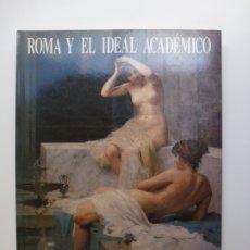 Libros de segunda mano: ROMA Y EL IDEAL ACADÉMICO. ACADEMIA ESPAÑOLA DE ROMA 1873-1903. Lote 172988963