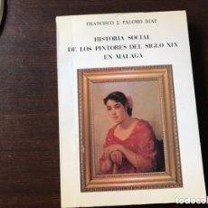 Libros de segunda mano: HISTORIA SOCIAL DE LOS PINTORES DEL SIGLO XIX EN MÁLAGA.FRANCISCO J. PALOMO. Lote 173824002