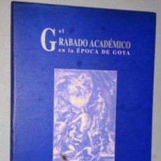 Libros de segunda mano: EL GRABADO ACADÉMICO EN LA ÉPOCA DE GOYA. Lote 174407502