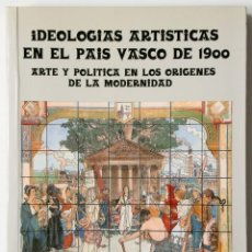 Libros de segunda mano: IDEOLOGIAS ARTISTICAS EN EL PAIS VASCO DE 1900 (JAVIER GONZÁLEZ DE DURANA) - EKIN, ABIATU, Nº 2 -. Lote 185772073