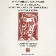 Libros de segunda mano: O MOVEMENTO RENOVADOR DA ARTE GALEGA NO MUSEO DE ARTE CONTEMPORÁNEA CARLOS MASIDE (1990). Lote 175449782