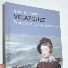 Libros de segunda mano: GUÍA DE SALA VELAZQUEZ - FRANCISCO CALVO SERRALLER (FUNDACIÓN AMIGOS DEL MUSEO DEL PRADO). Lote 175458505