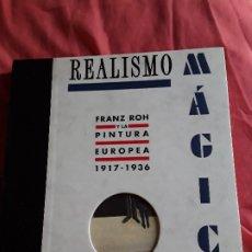 Libros de segunda mano: REALISMO MAGICO - FRANZ ROH Y LA PINTURA EUROPEA 1917-1936. IVAM, 1997. EXCELENTE ESTADO.. Lote 173165345
