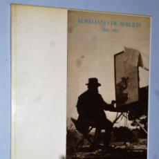 Libros de segunda mano: AURELIANO DE BERUETE 1845 – 1912. Lote 175807878