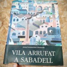 Libros de segunda mano: VILA ARRUFAT A SABADELL - 1994 - LIBRO DE PINTURA - 1ª EDICION - ANTONI VILA 1000 EJEMPLARES. Lote 175869309