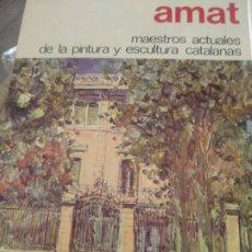 Libros de segunda mano: AMAT. MAESTROS ACTUALES DE LA PINTURA Y ESCULTURA CATALANAS.. Lote 175983219