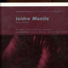 Libros de segunda mano: ISIDRE MANILS. SINGULARS PROPIS. MUSEU D'ART DE SABADELL. CATÀLEG RETROSPECTIVA. 2008.. Lote 176532627