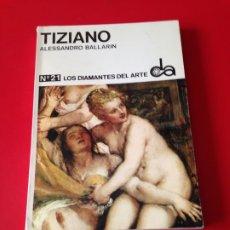Libros de segunda mano: TIZIANO. DE ALESSANDRO BALLARIN. Nº 21 DIAMANTES DEL ARTE. AÑO 1968. Lote 176545833