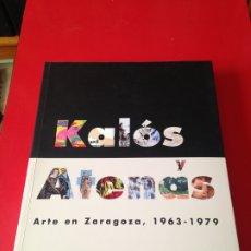 Libros de segunda mano: KALOS Y ATENAS. ARTE EN ZARAGOZA 1963-1979.EXPOSICION EN PALACIO SASTAGO ZARAGOZA. Lote 176546532