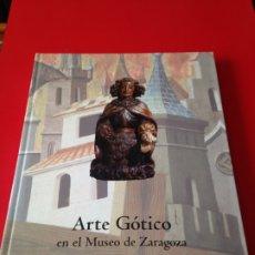 Libros de segunda mano: ARTE GOTICO EN EL MUSEO DE ZARAGOZA. MC. LACARRA. AÑO 2003. Lote 176577259