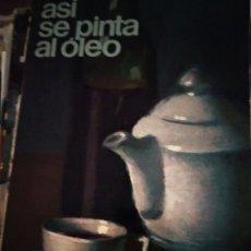 Libros de segunda mano: ASÍ SE PINTA AL ÓLEO / JOSÉ MARÍA PARRAMON. Lote 176784347