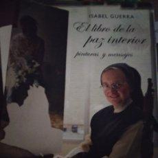 Libros de segunda mano: ISABEL GUERRA. EL LIBRO DE LA PAZ INTERIOR. PINTURAS Y MENSAJES. LA MONJA PINTORA DE ZARAGOZA.. Lote 176787298