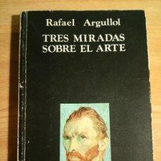 Libros de segunda mano: TRES MIRADAS SOBRE EL ARTE - ARGULLOL, RAFAEL. Lote 177079670