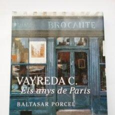 Libros de segunda mano: VAYREDA C. ELS ANYS DE PARÍS. BALTASAR PORCEL. CON DEDICATORIA Y DIBUJO.. Lote 177113662