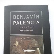 Libros de segunda mano: BENJAMÍN PALENCIA Y EL ARTE NUEVO OBRAS 1919-1936. Lote 177366547