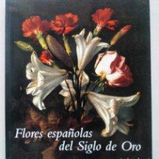 Libros de segunda mano: FLORES ESPAÑOLAS DEL SIGLO DE ORO EN LA ESPAÑA DEL XVII F. CALVO SERRALLER MUSEO DEL PRADO 2003. Lote 177740279
