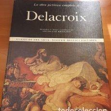Libros de segunda mano: LA OBRA PICTÓRICA COMPLETA DE DELACROIX, CLÁSICOS DEL ARTE, NOGUER-RIZZOLI ED., 1973. Lote 178884753