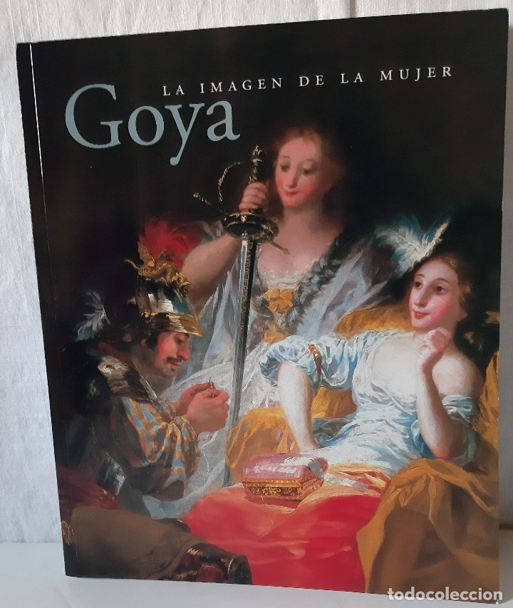 GOYA. LA IMAGEN DE LA MUJER - FUNDACIÓN AMIGOS DEL MUSEO DEL PRADO (Libros de Segunda Mano - Bellas artes, ocio y coleccionismo - Pintura)