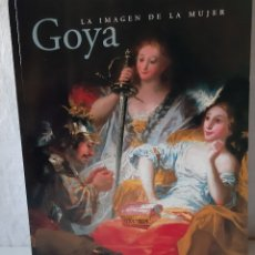 Libros de segunda mano: GOYA. LA IMAGEN DE LA MUJER - FUNDACIÓN AMIGOS DEL MUSEO DEL PRADO. Lote 179062087
