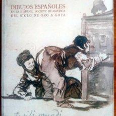 Libros de segunda mano: DIBUJOS ESPAÑOLES EN LA HISPANIC SOCIETY OF AMERICA DEL SIGLO DE ORO A GOYA. Lote 179109325