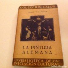 Libros de segunda mano: LA PINTURA ALEMANA. AUGUSTO L. MAYER. LABOR. . Lote 179110220
