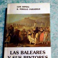 Libros de segunda mano: LUIS RIPOLL, R.PERELLO: LAS BALEARES Y SUS PINTORES, ENSAYO DE IDENTIFICACIÓN Y ACERCAMIENTO 1981. Lote 179189441
