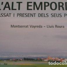 Libros de segunda mano: L'ALT EMPORDÀ PASSAT I PRESENT DELS SEUS POBLES - MONTSERRAT VAYREDA - LLUIS ROURA . Lote 179234880