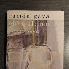 Libros de segunda mano: RAMÓN GAYA, OBRA ÚLTIMA: 1900-2000. Lote 179538665